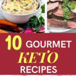 10 Gourmet Keto Recipes + Easy Keto Recipes